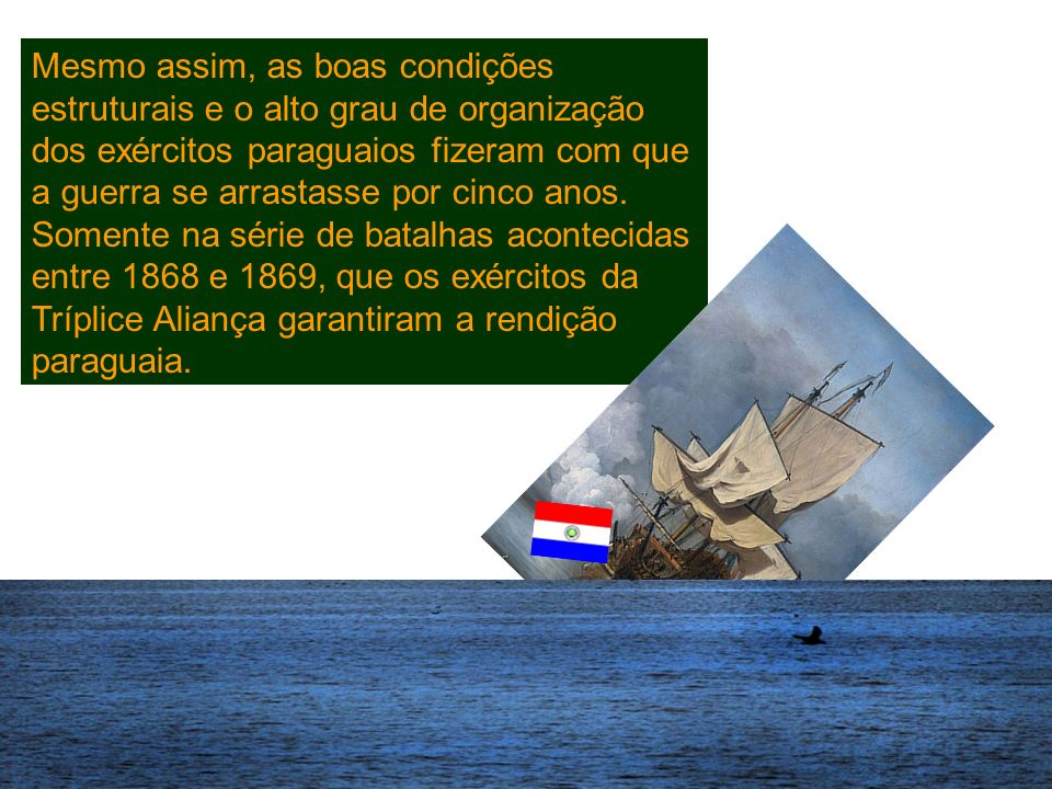 O governo brasileiro passou a ser hostilizado por Solano, que aprisionou o navio brasileiro Marquês de Olinda. Com esse episódio, o Brasil decidiu dec