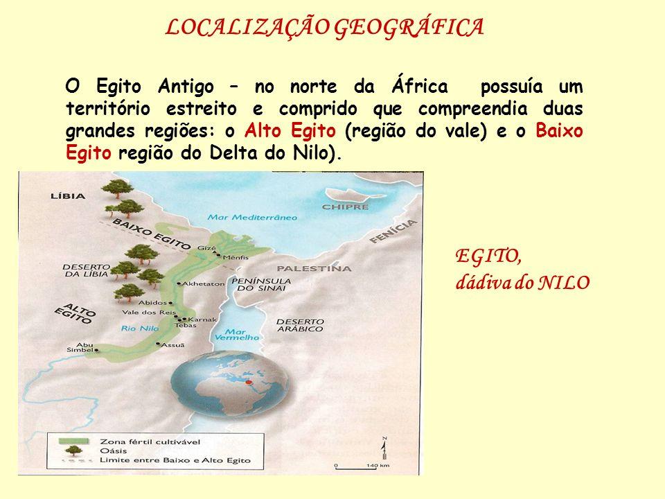 LOCALIZAÇÃO GEOGRÁFICA O Egito Antigo – no norte da África possuía um território estreito e comprido que compreendia duas grandes regiões: o Alto Egit