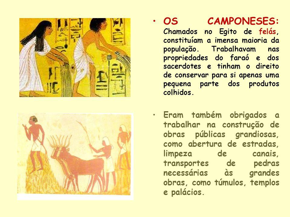 OS CAMPONESES: Chamados no Egito de felás, constituíam a imensa maioria da população. Trabalhavam nas propriedades do faraó e dos sacerdotes e tinham