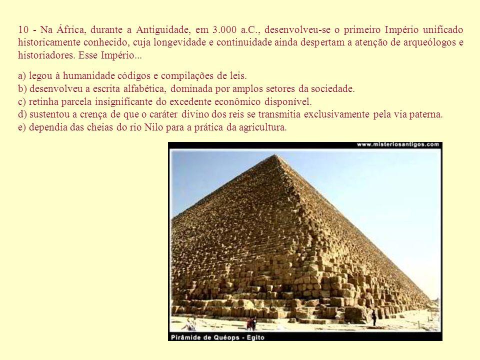 10 - Na África, durante a Antiguidade, em 3.000 a.C., desenvolveu-se o primeiro Império unificado historicamente conhecido, cuja longevidade e continu