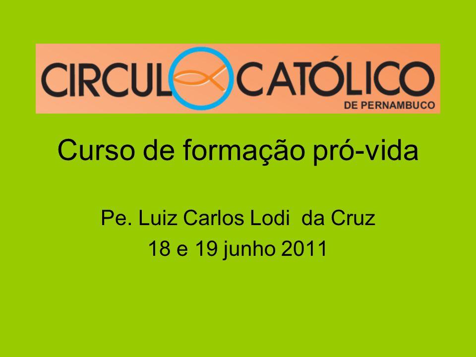 Curso de formação pró-vida Pe. Luiz Carlos Lodi da Cruz 18 e 19 junho 2011