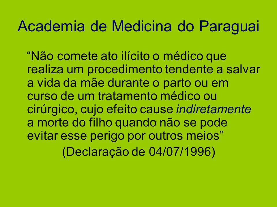 Academia de Medicina do Paraguai Não comete ato ilícito o médico que realiza um procedimento tendente a salvar a vida da mãe durante o parto ou em cur