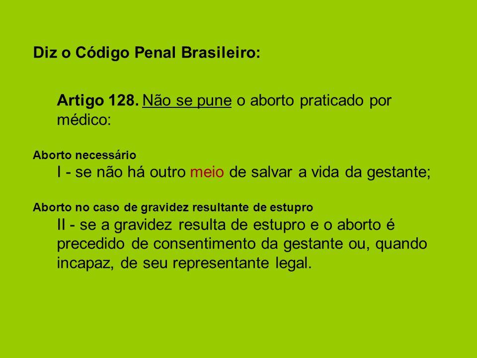 Diz o Código Penal Brasileiro: Artigo 128. Não se pune o aborto praticado por médico: Aborto necessário I - se não há outro meio de salvar a vida da g