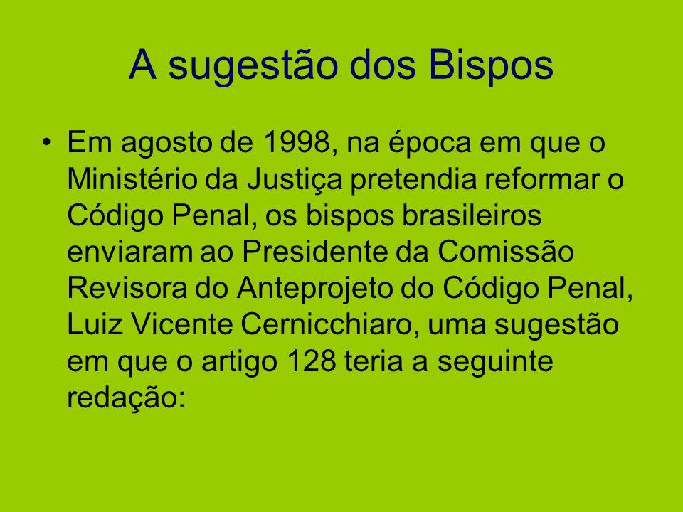 A sugestão dos Bispos Em agosto de 1998, na época em que o Ministério da Justiça pretendia reformar o Código Penal, os bispos brasileiros enviaram ao