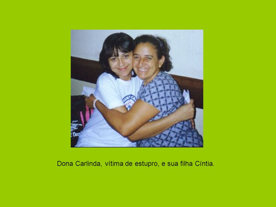 Dona Carlinda, vítima de estupro, e sua filha Cíntia.