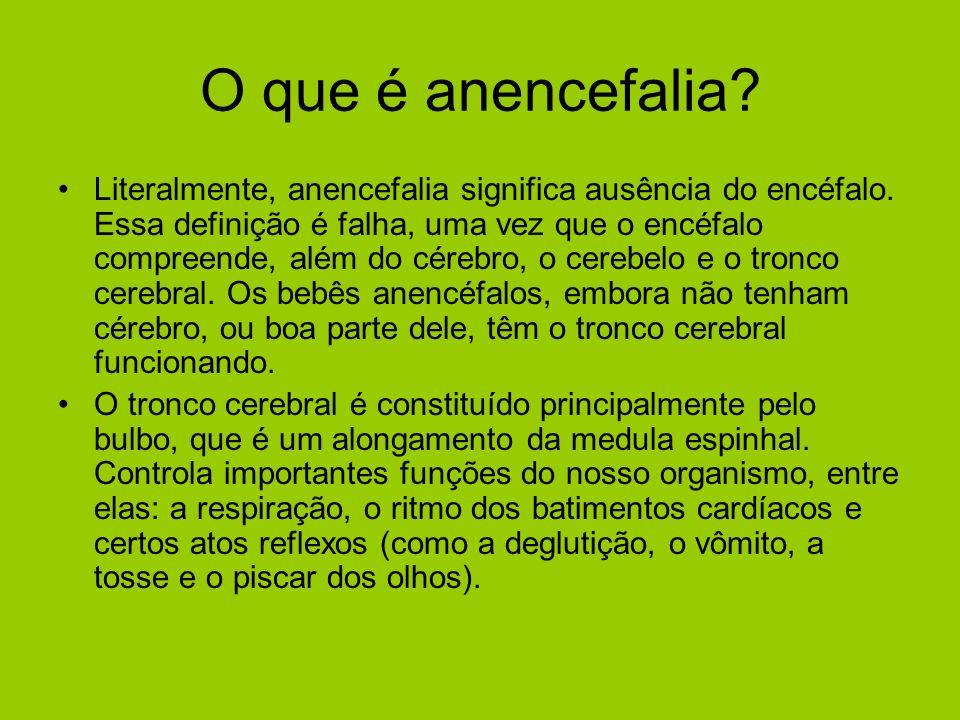O que é anencefalia? Literalmente, anencefalia significa ausência do encéfalo. Essa definição é falha, uma vez que o encéfalo compreende, além do cére