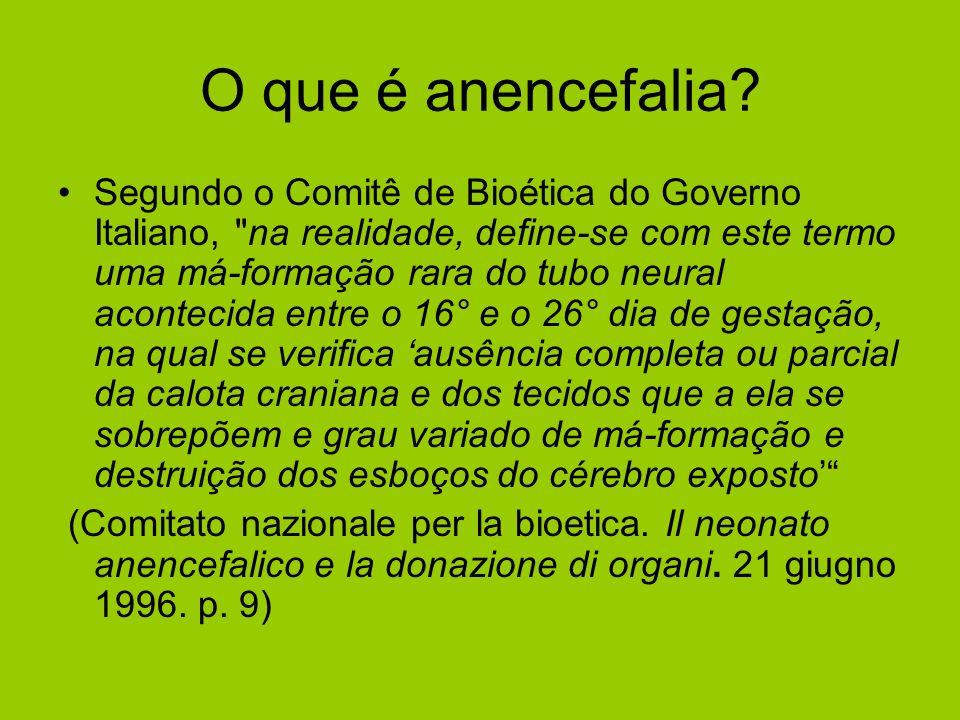 O que é anencefalia? Segundo o Comitê de Bioética do Governo Italiano,