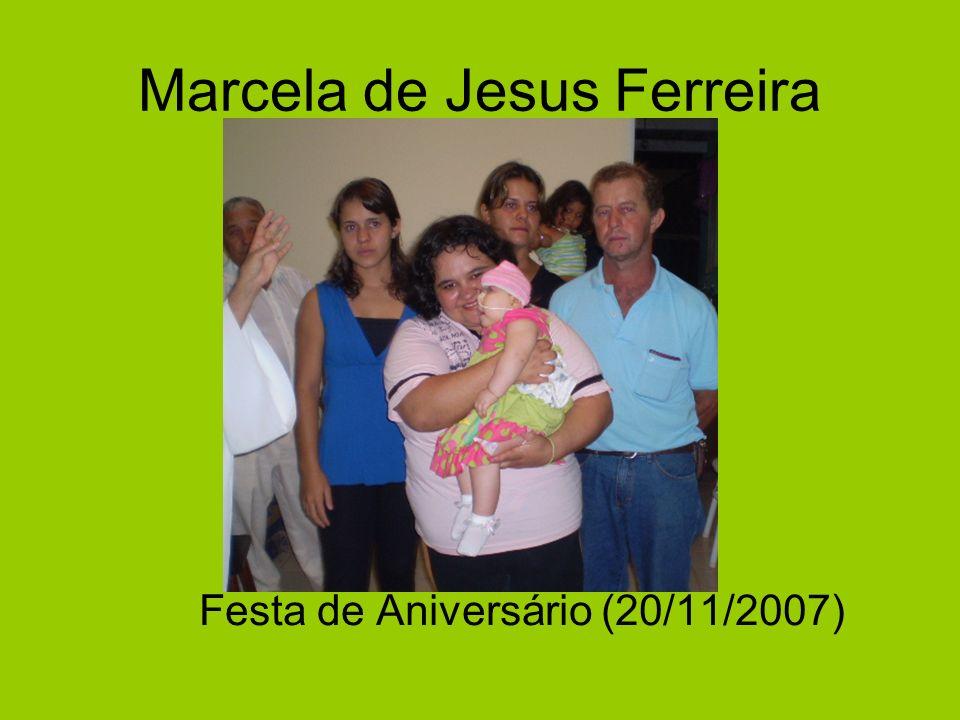 Marcela de Jesus Ferreira Festa de Aniversário (20/11/2007)