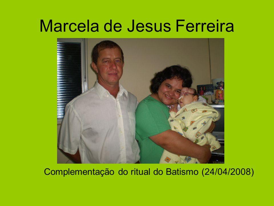 Marcela de Jesus Ferreira Complementação do ritual do Batismo (24/04/2008)