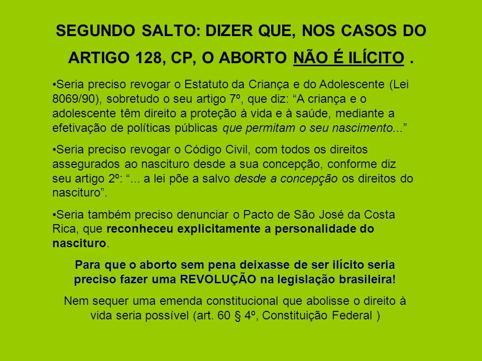 SEGUNDO SALTO: DIZER QUE, NOS CASOS DO ARTIGO 128, CP, O ABORTO NÃO É ILÍCITO. Seria preciso revogar o Estatuto da Criança e do Adolescente (Lei 8069/