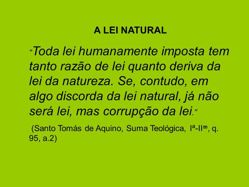 A LEI NATURAL Toda lei humanamente imposta tem tanto razão de lei quanto deriva da lei da natureza. Se, contudo, em algo discorda da lei natural, já n