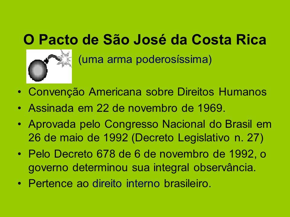 O Pacto de São José da Costa Rica (uma arma poderosíssima) Convenção Americana sobre Direitos Humanos Assinada em 22 de novembro de 1969. Aprovada pel
