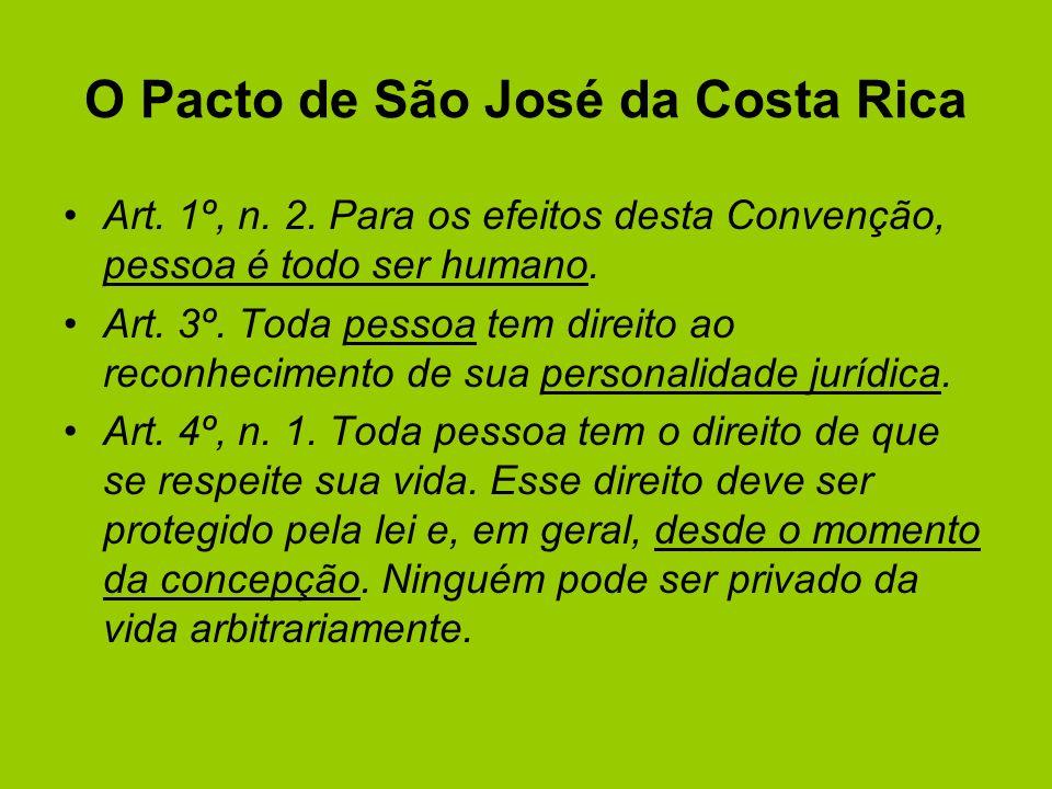 O Pacto de São José da Costa Rica Art. 1º, n. 2. Para os efeitos desta Convenção, pessoa é todo ser humano. Art. 3º. Toda pessoa tem direito ao reconh