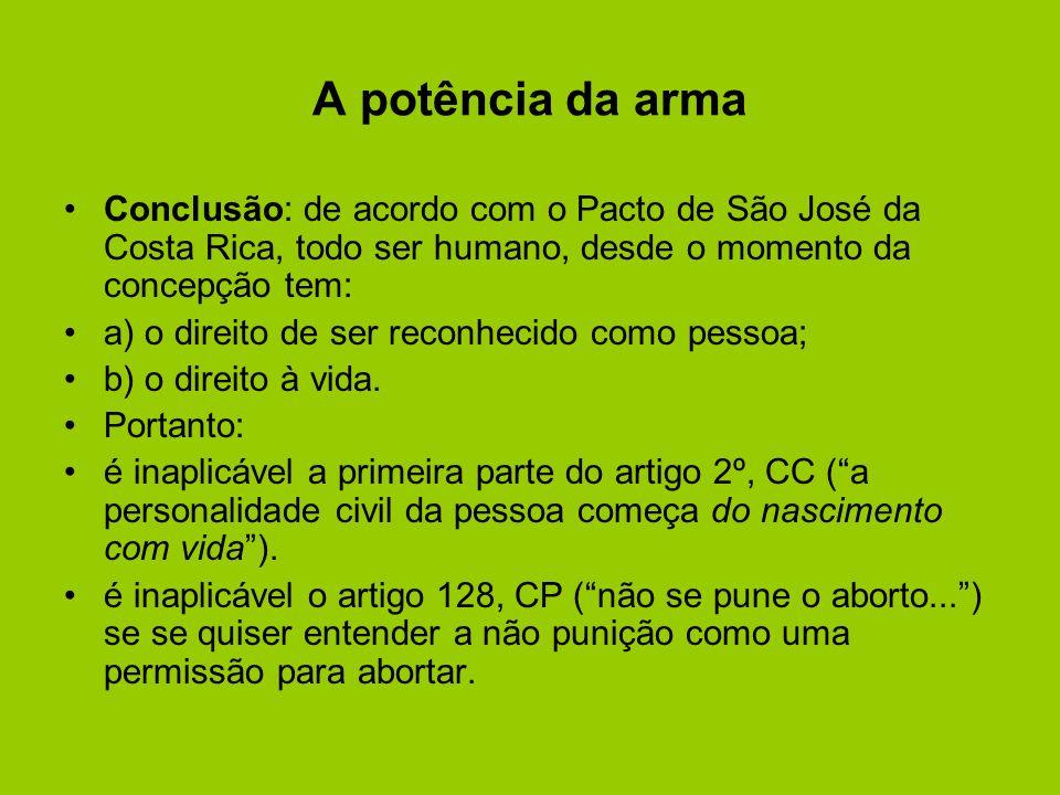 A potência da arma Conclusão: de acordo com o Pacto de São José da Costa Rica, todo ser humano, desde o momento da concepção tem: a) o direito de ser