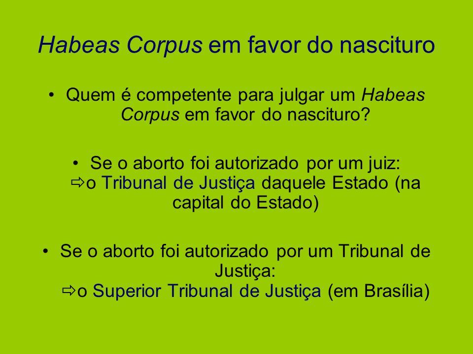 Habeas Corpus em favor do nascituro Quem é competente para julgar um Habeas Corpus em favor do nascituro? Se o aborto foi autorizado por um juiz: o Tr