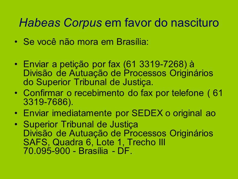 Habeas Corpus em favor do nascituro Se você não mora em Brasília: Enviar a petição por fax (61 3319-7268) à Divisão de Autuação de Processos Originári
