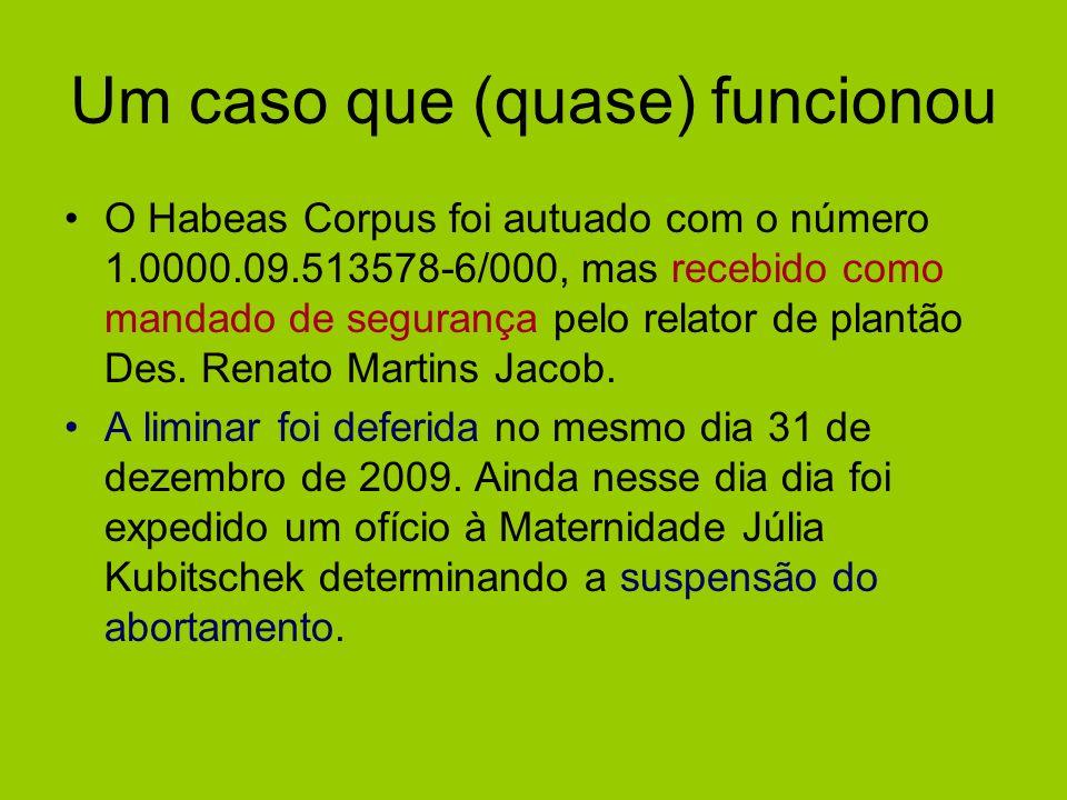 Um caso que (quase) funcionou O Habeas Corpus foi autuado com o número 1.0000.09.513578-6/000, mas recebido como mandado de segurança pelo relator de