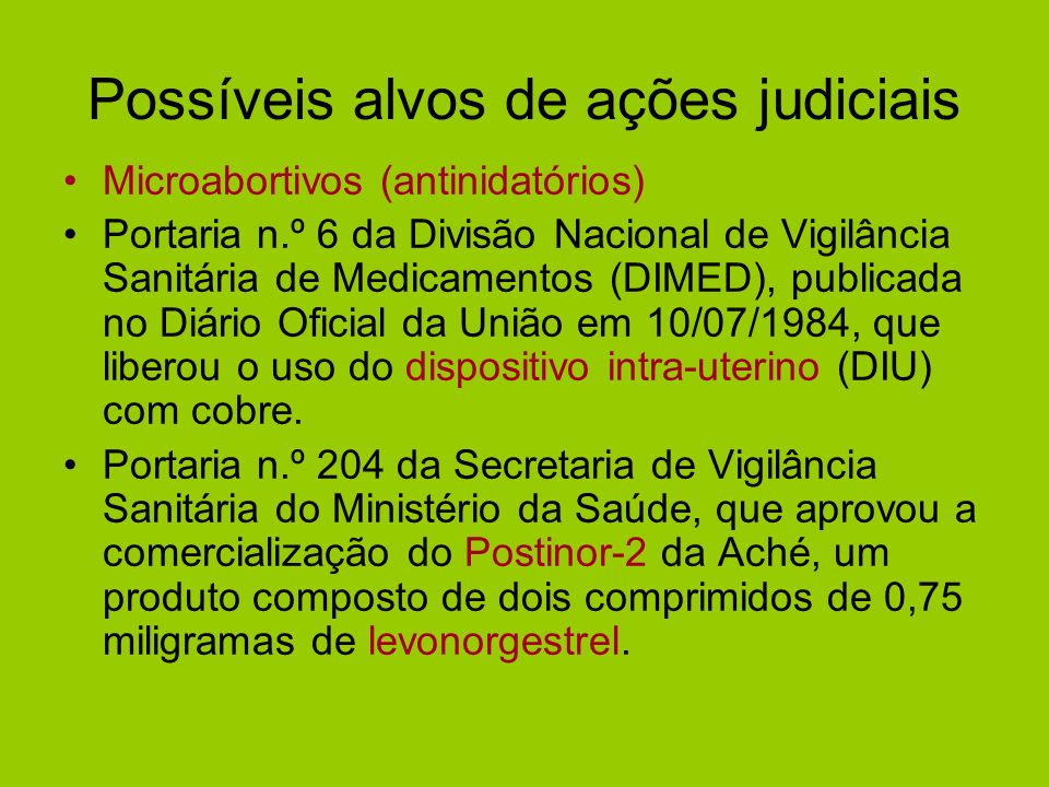 Possíveis alvos de ações judiciais Microabortivos (antinidatórios) Portaria n.º 6 da Divisão Nacional de Vigilância Sanitária de Medicamentos (DIMED),
