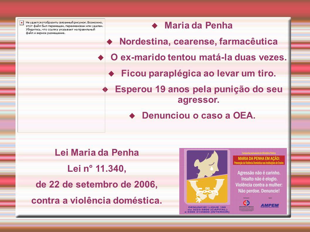 Maria da Penha Nordestina, cearense, farmacêutica O ex-marido tentou matá-la duas vezes.
