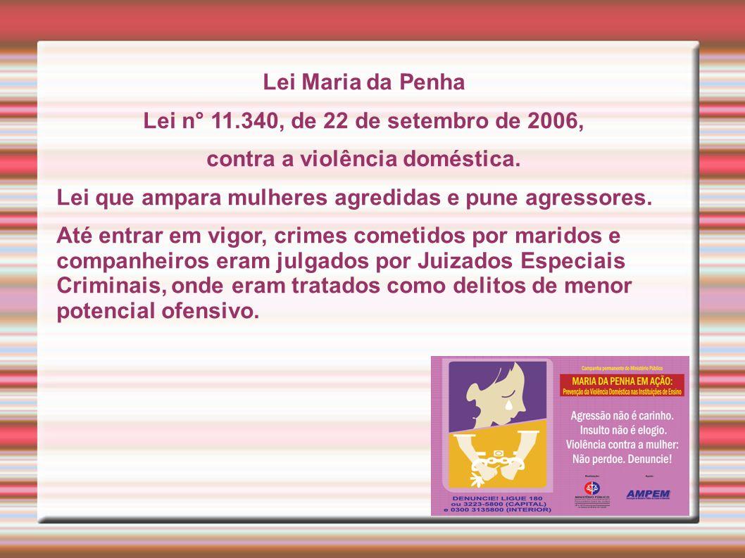 Lei Maria da Penha Lei n° 11.340, de 22 de setembro de 2006, contra a violência doméstica.