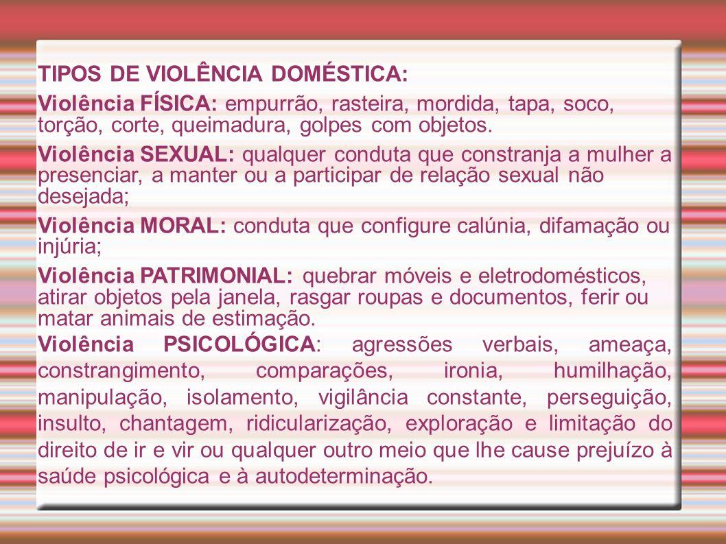 TIPOS DE VIOLÊNCIA DOMÉSTICA: Violência FÍSICA: empurrão, rasteira, mordida, tapa, soco, torção, corte, queimadura, golpes com objetos.