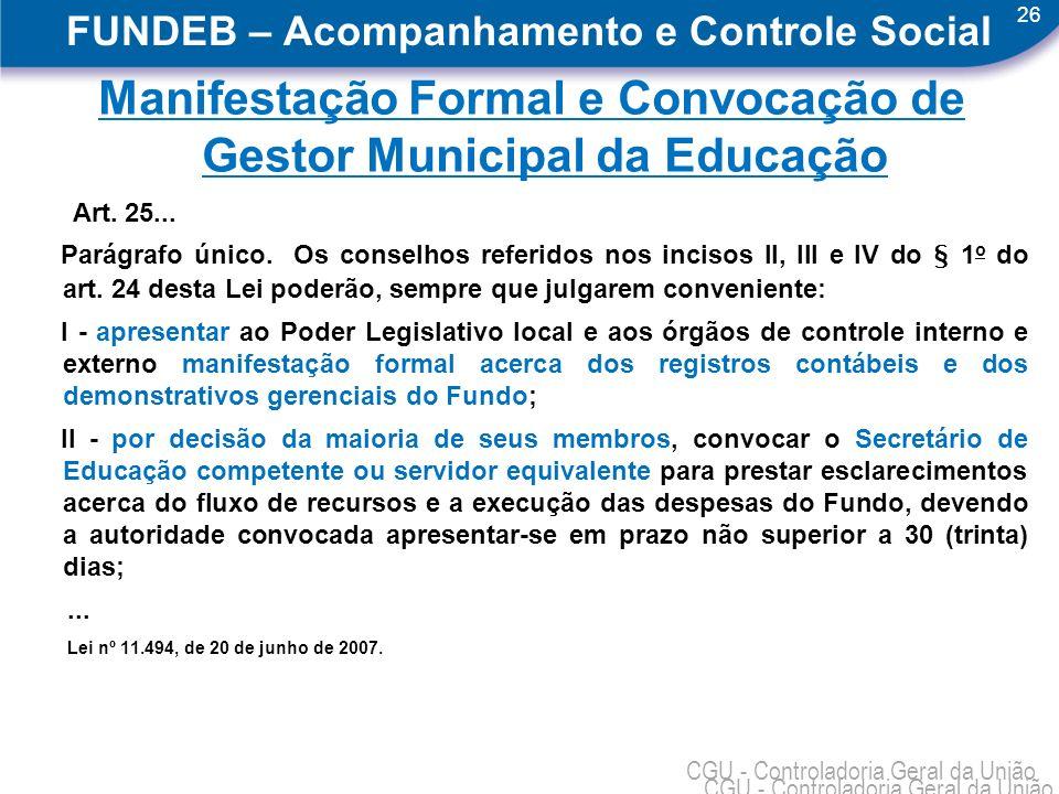 26 CGU - Controladoria Geral da União FUNDEB – Acompanhamento e Controle Social Manifestação Formal e Convocação de Gestor Municipal da Educação Art.