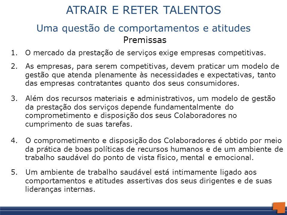 ATRAIR E RETER TALENTOS Uma questão de comportamentos e atitudes Premissas 1.O mercado da prestação de serviços exige empresas competitivas. 3. Além d