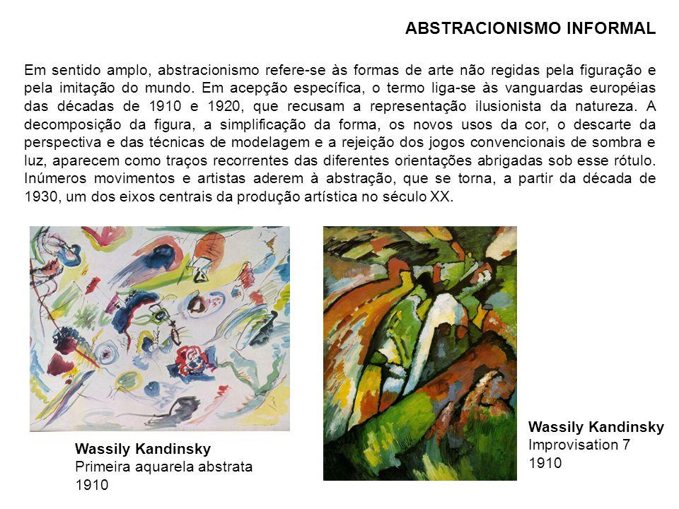 Wassily Kandinsky Primeira aquarela abstrata 1910 Wassily Kandinsky Improvisation 7 1910 ABSTRACIONISMO INFORMAL Em sentido amplo, abstracionismo refe