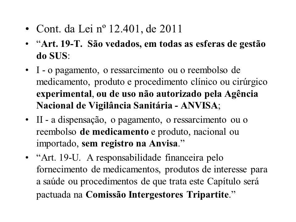 Cont. da Lei nº 12.401, de 2011 Art. 19-T. São vedados, em todas as esferas de gestão do SUS: I - o pagamento, o ressarcimento ou o reembolso de medic