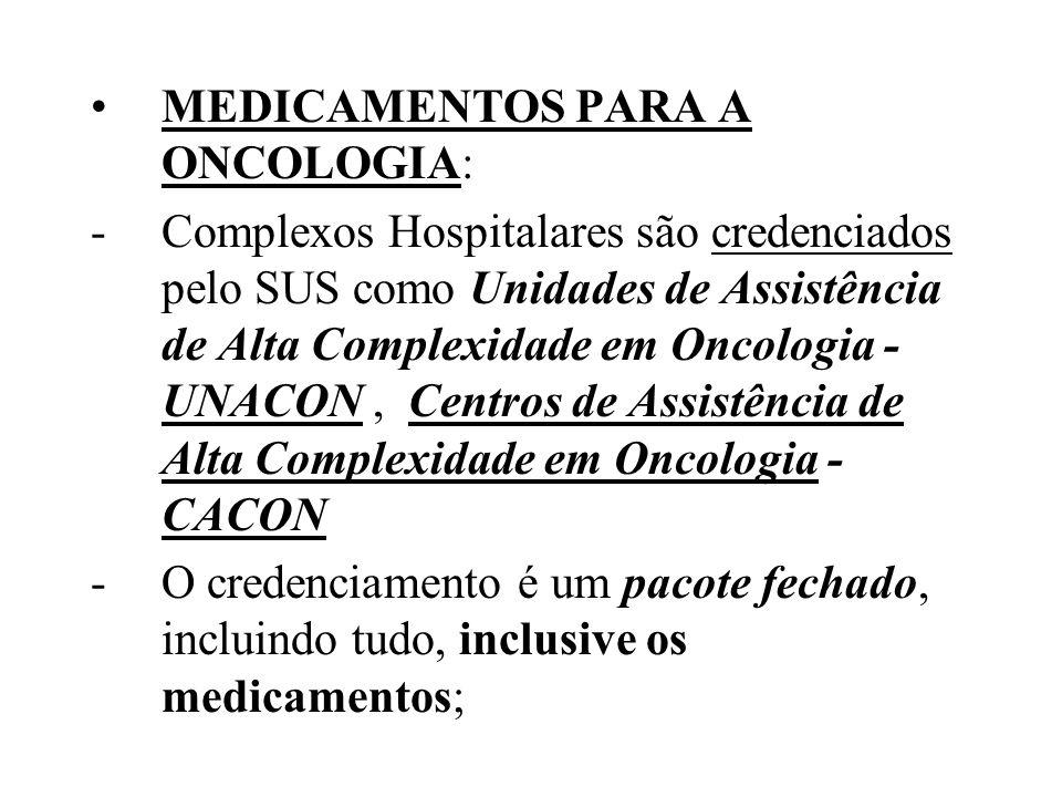 MEDICAMENTOS PARA A ONCOLOGIA: -Complexos Hospitalares são credenciados pelo SUS como Unidades de Assistência de Alta Complexidade em Oncologia - UNAC