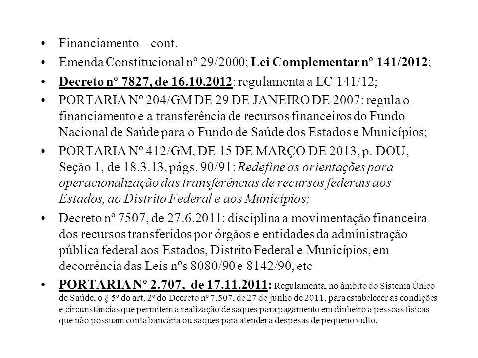 Financiamento – cont. Emenda Constitucional nº 29/2000; Lei Complementar nº 141/2012; Decreto nº 7827, de 16.10.2012: regulamenta a LC 141/12; PORTARI