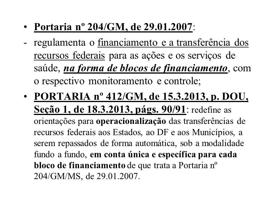 Portaria nº 204/GM, de 29.01.2007: -regulamenta o financiamento e a transferência dos recursos federais para as ações e os serviços de saúde, na forma