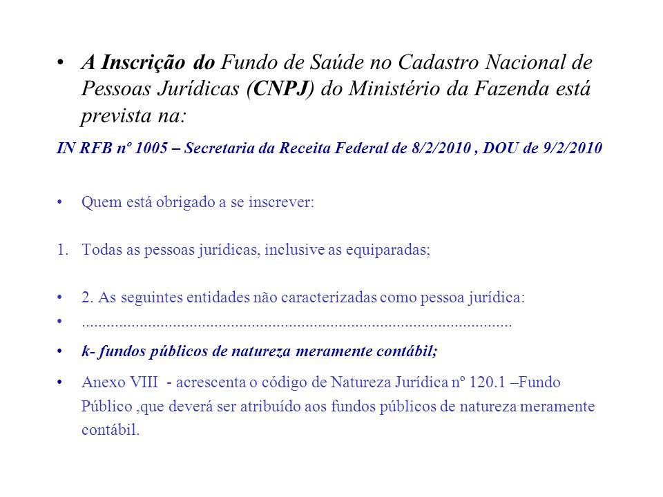 A Inscrição do Fundo de Saúde no Cadastro Nacional de Pessoas Jurídicas (CNPJ) do Ministério da Fazenda está prevista na: IN RFB nº 1005 – Secretaria