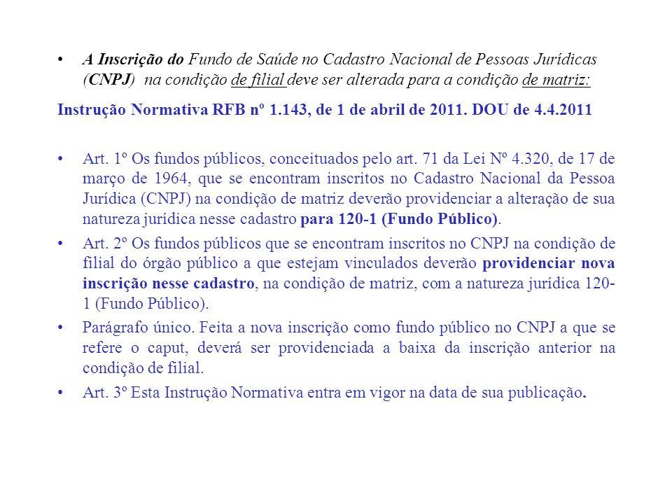 A Inscrição do Fundo de Saúde no Cadastro Nacional de Pessoas Jurídicas (CNPJ) na condição de filial deve ser alterada para a condição de matriz: Inst