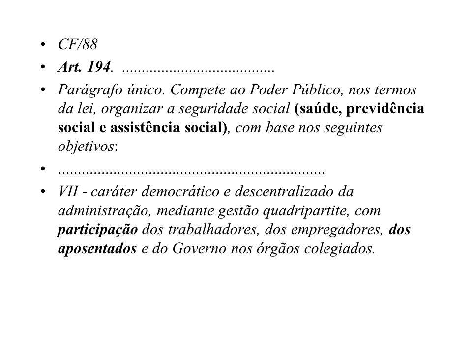 CF/88 Art. 194........................................ Parágrafo único. Compete ao Poder Público, nos termos da lei, organizar a seguridade social (sa