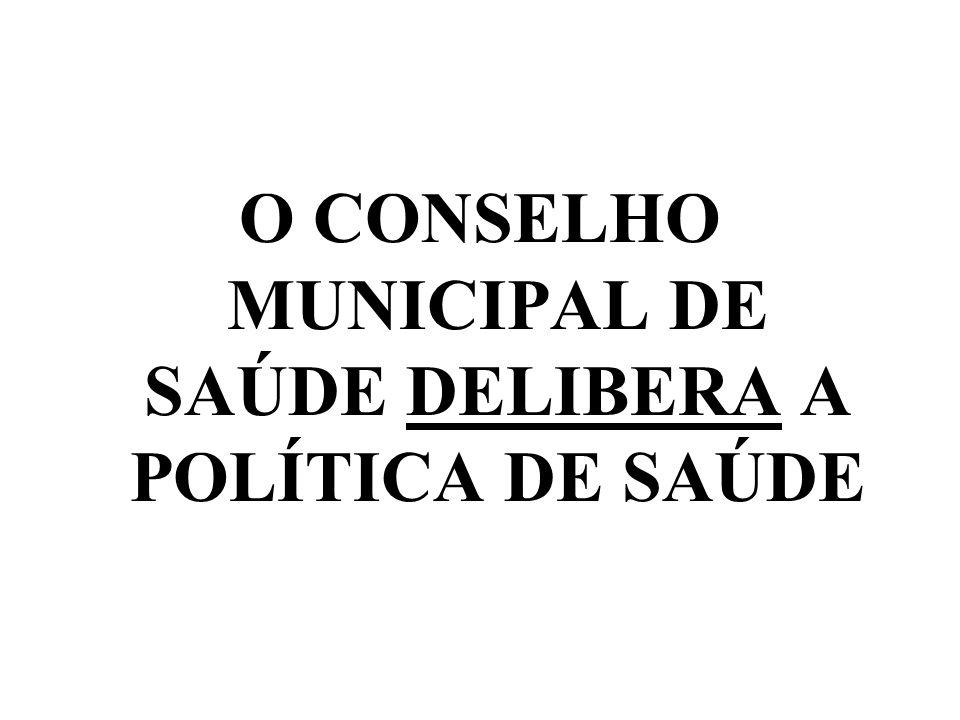 O CONSELHO MUNICIPAL DE SAÚDE DELIBERA A POLÍTICA DE SAÚDE