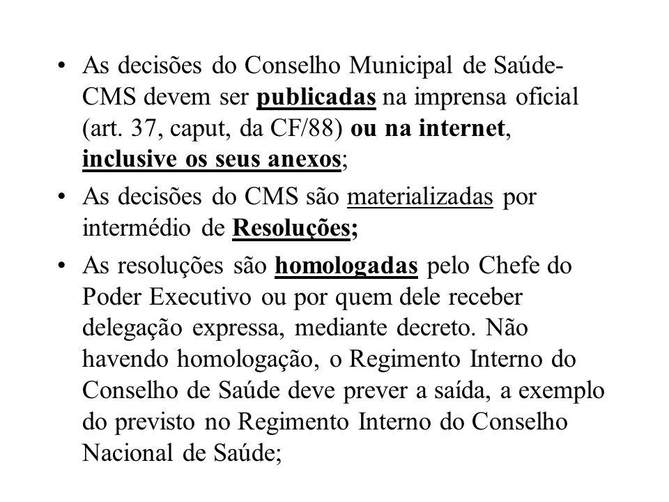As decisões do Conselho Municipal de Saúde- CMS devem ser publicadas na imprensa oficial (art. 37, caput, da CF/88) ou na internet, inclusive os seus