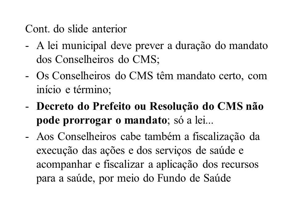 Cont. do slide anterior -A lei municipal deve prever a duração do mandato dos Conselheiros do CMS; -Os Conselheiros do CMS têm mandato certo, com iníc