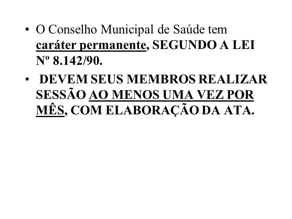 O Conselho Municipal de Saúde tem caráter permanente, SEGUNDO A LEI Nº 8.142/90. DEVEM SEUS MEMBROS REALIZAR SESSÃO AO MENOS UMA VEZ POR MÊS, COM ELAB