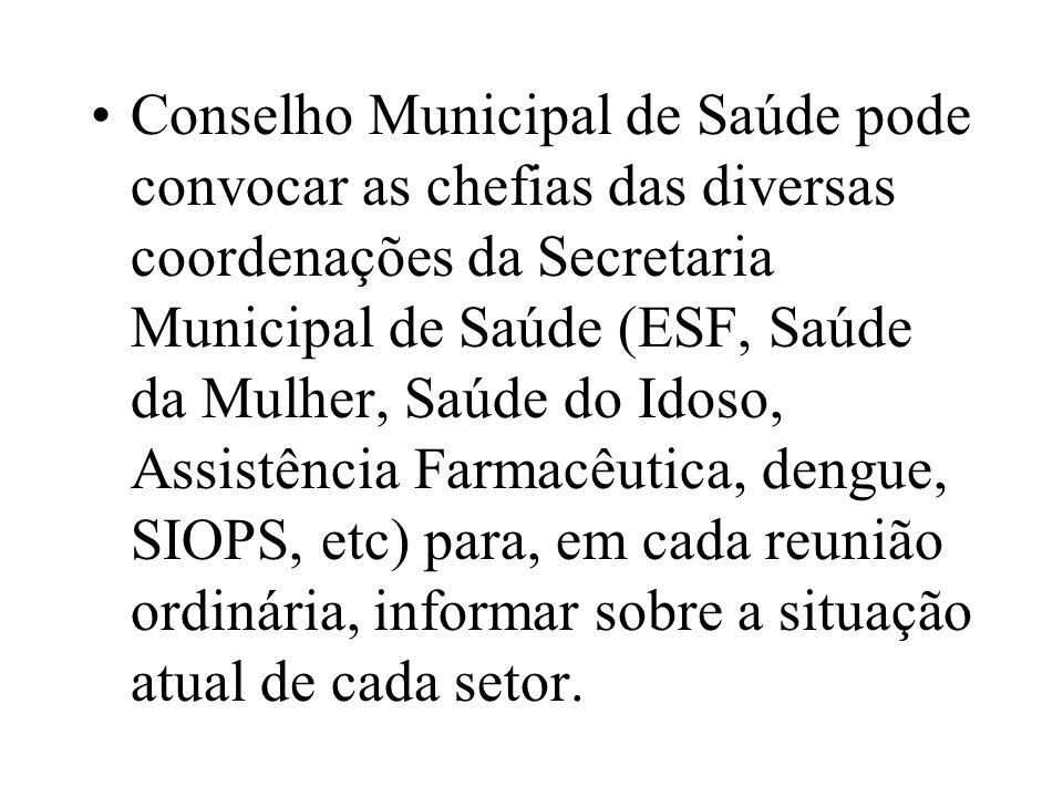Conselho Municipal de Saúde pode convocar as chefias das diversas coordenações da Secretaria Municipal de Saúde (ESF, Saúde da Mulher, Saúde do Idoso,