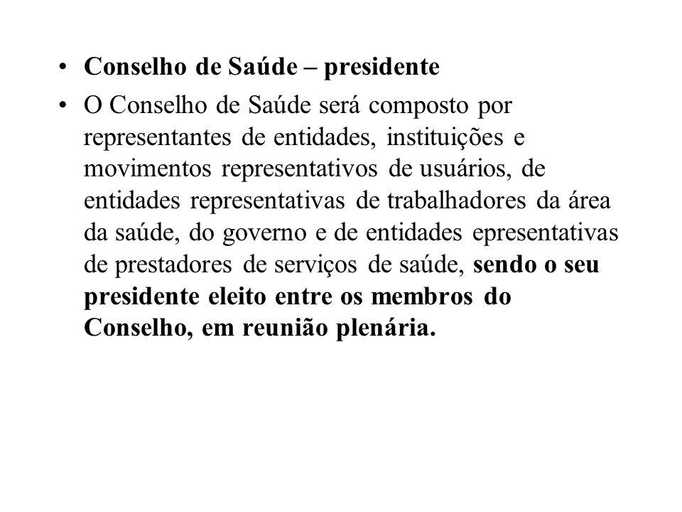 Conselho de Saúde – presidente O Conselho de Saúde será composto por representantes de entidades, instituições e movimentos representativos de usuário