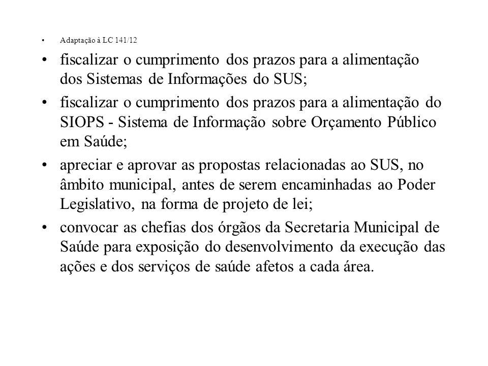 Adaptação à LC 141/12 fiscalizar o cumprimento dos prazos para a alimentação dos Sistemas de Informações do SUS; fiscalizar o cumprimento dos prazos p