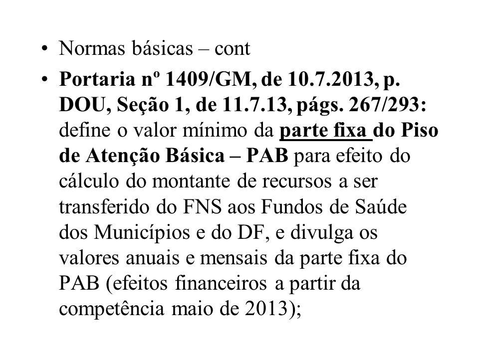 Normas básicas – cont Portaria nº 1409/GM, de 10.7.2013, p. DOU, Seção 1, de 11.7.13, págs. 267/293: define o valor mínimo da parte fixa do Piso de At