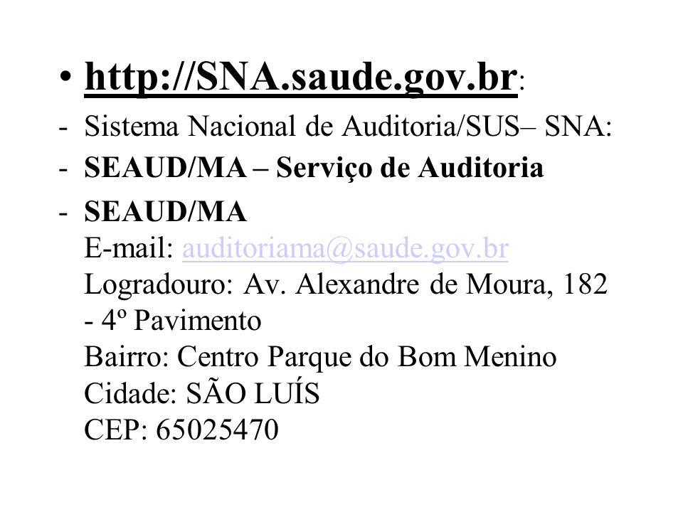 http://SNA.saude.gov.br : -Sistema Nacional de Auditoria/SUS– SNA: -SEAUD/MA – Serviço de Auditoria -SEAUD/MA E-mail: auditoriama@saude.gov.br Logrado