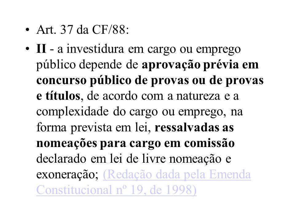 Art. 37 da CF/88: II - a investidura em cargo ou emprego público depende de aprovação prévia em concurso público de provas ou de provas e títulos, de