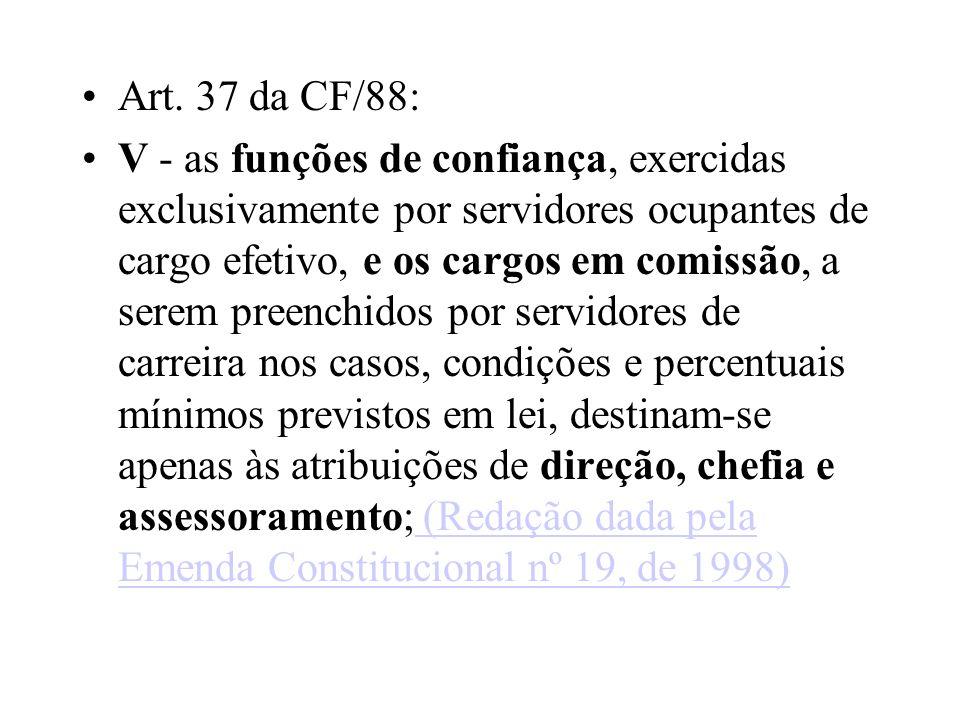 Art. 37 da CF/88: V - as funções de confiança, exercidas exclusivamente por servidores ocupantes de cargo efetivo, e os cargos em comissão, a serem pr