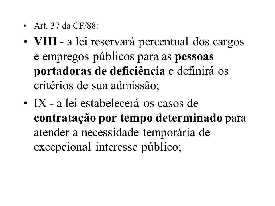 Art. 37 da CF/88: VIII - a lei reservará percentual dos cargos e empregos públicos para as pessoas portadoras de deficiência e definirá os critérios d