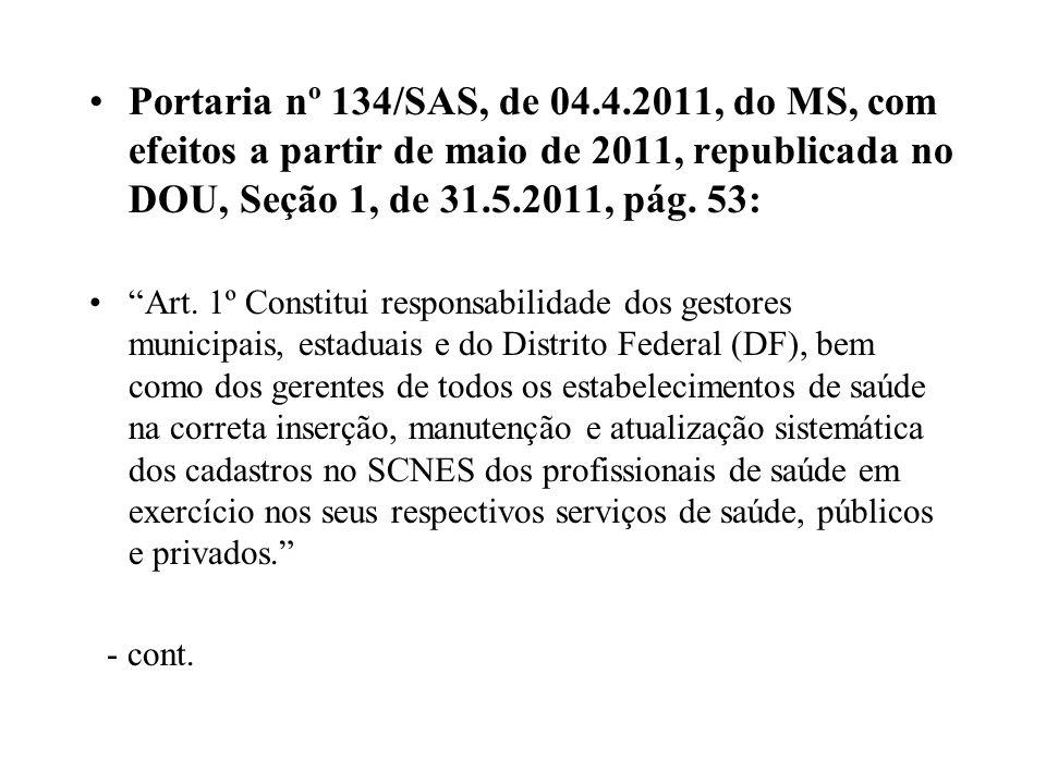 Portaria nº 134/SAS, de 04.4.2011, do MS, com efeitos a partir de maio de 2011, republicada no DOU, Seção 1, de 31.5.2011, pág. 53: Art. 1º Constitui