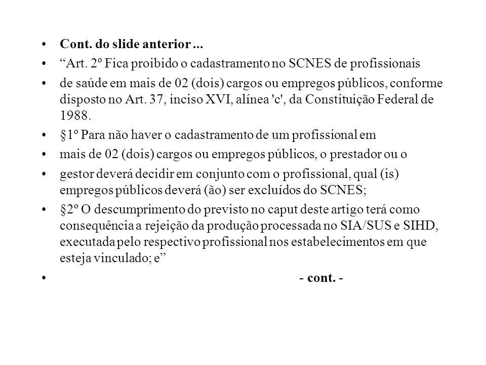 Cont. do slide anterior... Art. 2º Fica proibido o cadastramento no SCNES de profissionais de saúde em mais de 02 (dois) cargos ou empregos públicos,