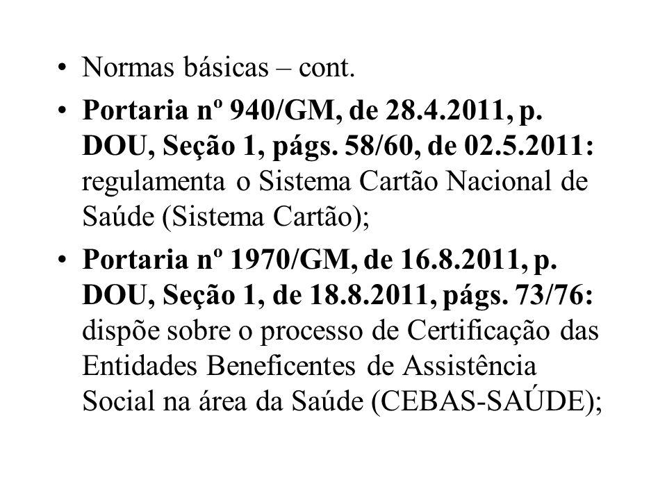 Normas básicas – cont. Portaria nº 940/GM, de 28.4.2011, p. DOU, Seção 1, págs. 58/60, de 02.5.2011: regulamenta o Sistema Cartão Nacional de Saúde (S